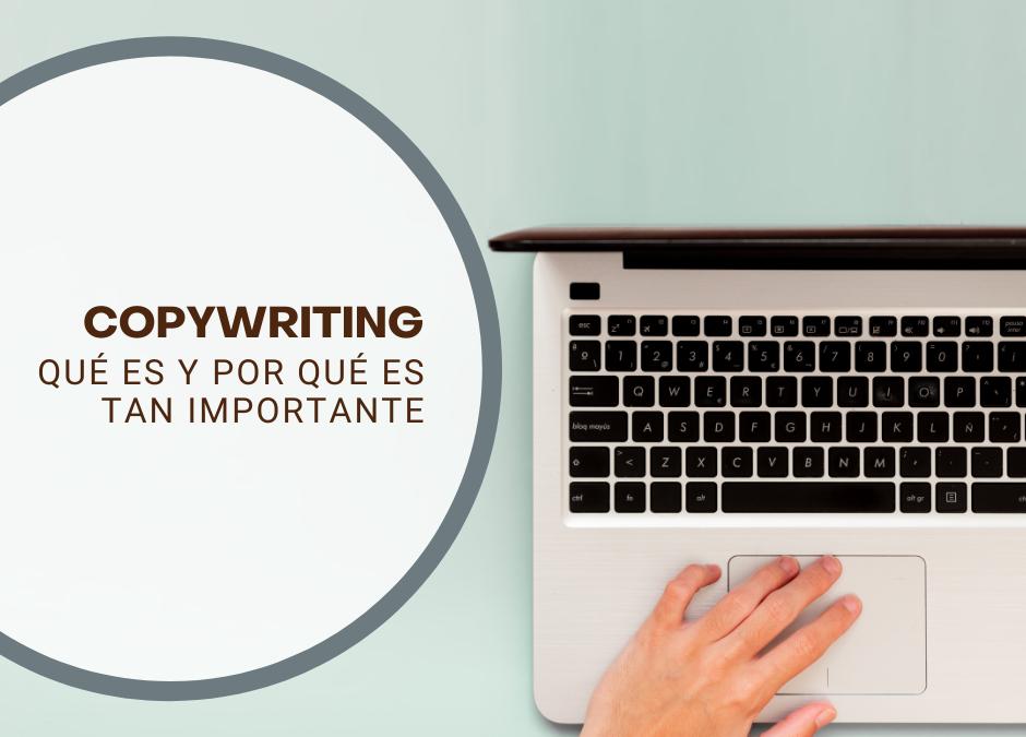 ¿Qué es y por qué es tan importante el copywriting?¿Cómo implementarlo en tu comunicación escrita?